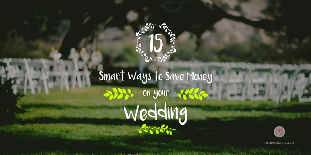 15 Smart Ways to Save Money on Your Wedding